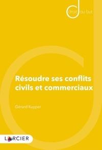 Résoudre ses conflits civils et commerciaux - Gérard Kuyper pdf epub