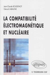 Gérard Labaune et Jean-Claude Boudenot - La compatibilité électromagnétique et nucléaire.