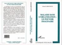 Gérard Labounoux - Malaise dans l'organisation - Le pouvoir imaginaire.