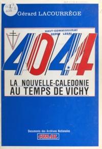 Gérard Lacourrege - 40-44, la Nouvelle-Calédonie au temps de Vichy.