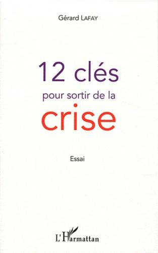 Gérard Lafay - 12 clés pour sortir de la crise.