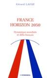 Gérard Lafay - France horizon 2050 - Dynamique mondiale et défis français.