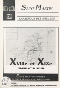Gérard Lafleur - Saint-Martin, carrefour des Antilles : XVIIIe-XIXe siècles - Étude socio-économique de la partie française de Saint-Martin.