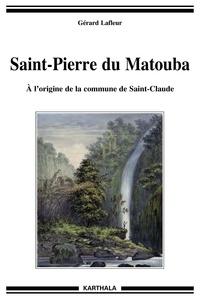 Saint-Pierre du Matouba- A l'origine de la commune de Saint-Claude - Gérard Lafleur |