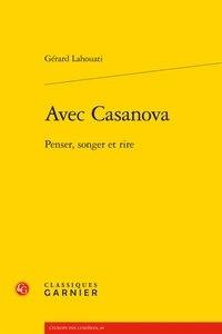 Gérard Lahouati - Avec Casanova - Penser, songer et rire.