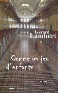 Gérard Lambert - Comme un jeu d'enfants.