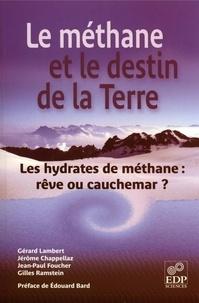 Gérard Lambert et Jérôme Chappellaz - Le méthane et le destin de la Terre - Les hydrates de méthane : rêve ou cauchemar ?.
