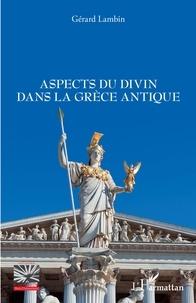 Gérard Lambin - Aspects du divin dans la Grèce antique.