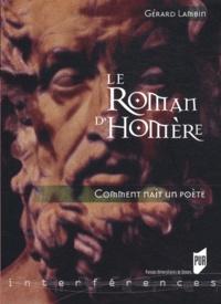 Gérard Lambin - Le roman d'Homère - Comment nait un poète.