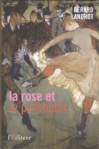 Gérard Landrot - La rose et le patchouli.