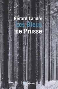 Gérard Landrot - Les bleus de Prusse.