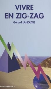 Gérard Langlois - Vivre en zigzag.