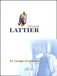 Gérard Lattier - Le voyage en peinture.