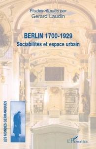 Gérard Laudin - Berlin 1700-1929 - Sociabilités et espace urbain.