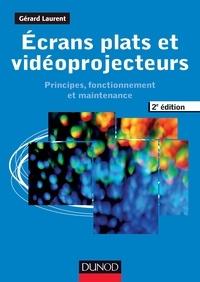 Gérard Laurent - Ecrans plats et vidéoprojecteurs - 2e éd - Principes, fonctionnement et maintenance.