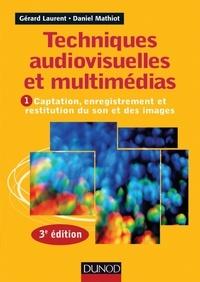 Gérard Laurent - Techniques audiovisuelles et multimédia - 3e éd. - Vol. 1 : Captation, enregistrement et restitution du son et des images.