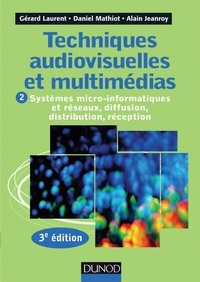 Gérard Laurent et Daniel Mathiot - Techniques audiovisuelles et multimédia - Tome 2, Systèmes micro-informatiques et réseaux, diffusion, distribution, reception.