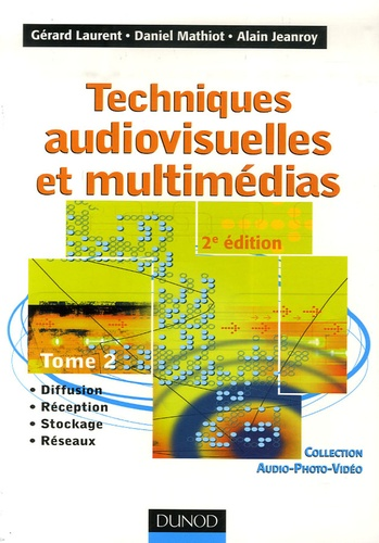 Gérard Laurent et Daniel Mathiot - Techniques audiovisuelles et multimédias - Tome 2 : Diffusion, réception, stockage, réseaux.