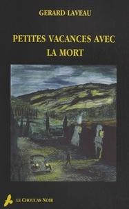 Gérard Laveau - Le choucas noir  : Petites vacances avec la mort.