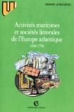 Gérard Le Bouëdec - Activités maritimes et sociétés littorales de l'Europe atlantique - 1690-1790.