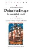 Gérard Le Bouëdec - L'Amirauté en Bretagne - Des origines à la fin du XVIIIe siècle.