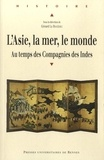Gérard Le Bouëdec - L'Asie, la mer, le monde - Le temps des Compagnies des Indes.