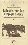 Gérard Le Bouëdec et Jörg Ulbert - La fonction consulaire à l'époque moderne - L'Affirmation d'une institution économique et politique (1500-1800).