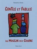 Gérard Le Gouic - Contes et fables du Moulin des chiens.