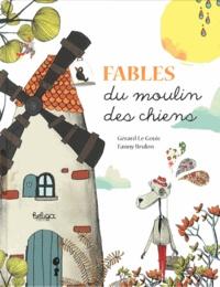 Gérard Le Gouic et Fanny Brulon - Fables du moulin des chiens.