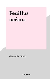 Gérard Le Gouic - Feuillus océans.