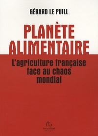 Gérard Le Puill - Planète alimentaire - L'agriculture française face au chaos mondial.