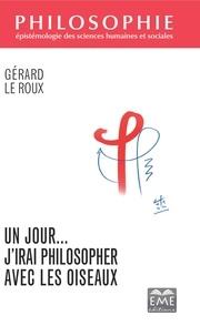 Gérard Le Roux - Un jour... J'irai philosopher avec les oiseaux.