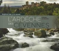 Gérard Le Rouzès - Au fil de l'eau, je te raconte... L'Ardèche des Cévennes.