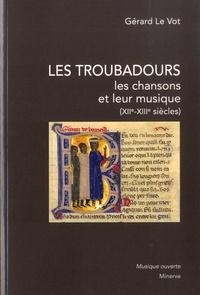 Gérard Le Vot - Les troubadours - Les chansons et leur musique (XIIe-XIIIe siècles).