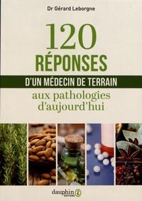 Electronics ebooks téléchargement gratuit pdf 120 réponses d'un médecin de terrain aux pathologies d'aujourd'hui iBook MOBI par Gérard Leborgne 9782716317092 in French