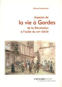 Gérard Lebouchet - Aspects de la vie à Gordes de la Révolution à l'aube du XXe siècle.