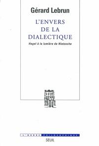 Gérard Lebrun - L'envers de la dialectique - Hegel à la lumière de Nietzsche.
