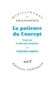 Gérard Lebrun - La patience du Concept - Essai sur le discours hégélien.