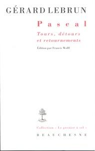 Gérard Lebrun - Pascal - Tours, détours et retournements.