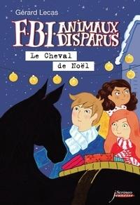 Gérard Lecas - FBI Animaux Disparus  : Le Cheval de Noël.