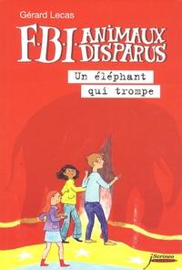 Gérard Lecas - FBI Animaux Disparus  : Un éléphant qui trompe.