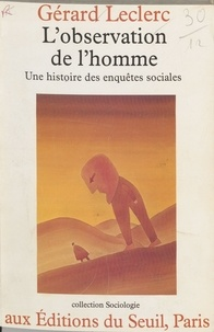 Gérard Leclerc - L'Observation de l'homme - Une histoire des enquêtes sociales.
