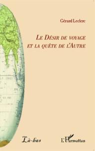 Gérard Leclerc - Le désir de voyage et la quête de l'autre.