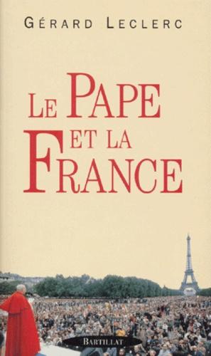Gérard Leclerc - Le pape et la France.