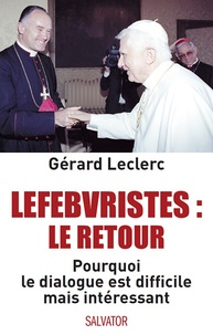 Lefebvristes : le retour - Pourquoi le dialogue est difficile mais intéressant.pdf