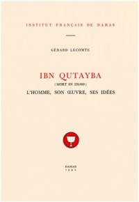 Gérard Lecomte - Ibn Qutayba (m. 276/889) - L'homme, son œuvre, ses idées.
