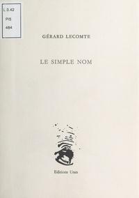 Gérard Lecomte - Le simple nom.