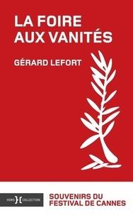 Gérard Lefort - La foire aux vanités, souvenirs du Festival de Cannes.