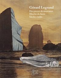 Gérard Legrand - Des pierres de mouvance - Suivi de Marche du lierre et de Siècles ciselés.