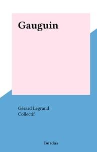 Gérard Legrand et  Collectif - Gauguin.